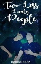 Two Less Lonely People (Boyxboy) by Iamjaelopez