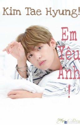 [DROP]|FANFIC| |V-BTS| Kim Tae Hyung! Em yêu anh!
