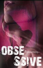 OBSESSIVE by aliensbaby_