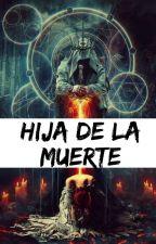 Hija de la muerte(Pausada y en edición) by especarla