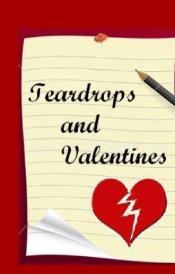 Teardrops and Valentines (more poetry)