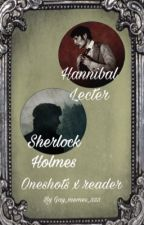 Sherlock x reader and Hannibal x reader oneshots, Smut and fluff, Part 2 by gay_memes_333
