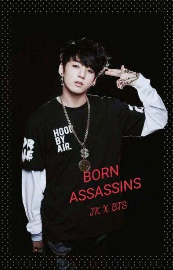 Born Assassins Jungkook x Bts - ReNochu - Wattpad