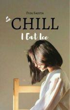 So Chill, I Eat Ice by fujasagita