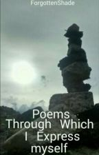 Poems Through which I express myself by ForgottenShade