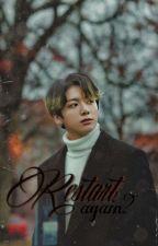 Restart again? [Jungkook ff] by taeh_yungie