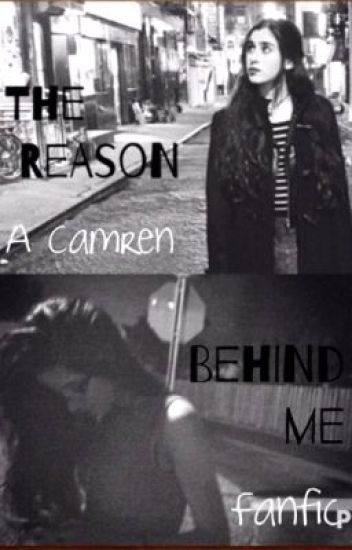 Camren: The Reason Behind Me