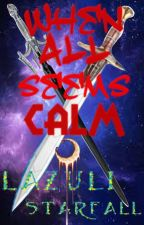 When All Seems Calm by LazuliStarfall