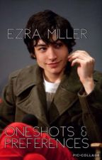 Ezra Miller one shots/ preferences                    by beinghannahb