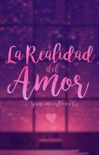 La Realidad del Amor. by yenimaslover