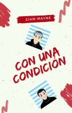 Con una condición (ADAPTACIÓN ZIAM) by MaRr1D