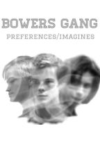 Bowers Gang Preferences/Imagines by stiraandscira