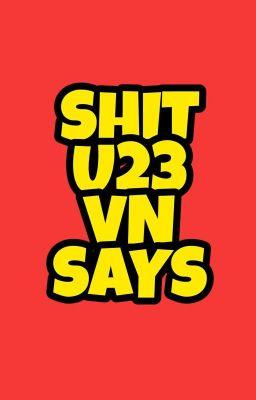 Đọc truyện Shit U23VN Says 🇻🇳