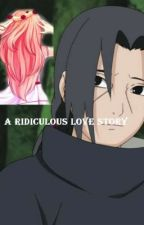 A Ridiculous Love Story (Naruto\ Itachi Uchiha Fanfiction)NarutoWattyAwards2014 by AlexTheLlama