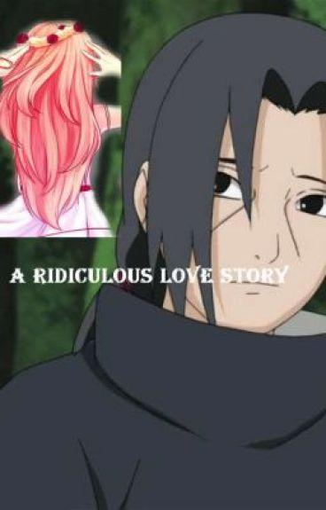 A Ridiculous Love Story (Naruto\ Itachi Uchiha Fanfiction)NarutoWattyAwards2014