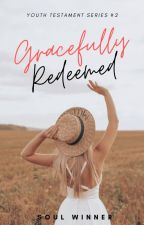 Gracefully Redeemed (Youth Testament #2) by shangelika