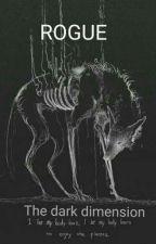 Rogue - the dark dimension by intheeyesofawolf