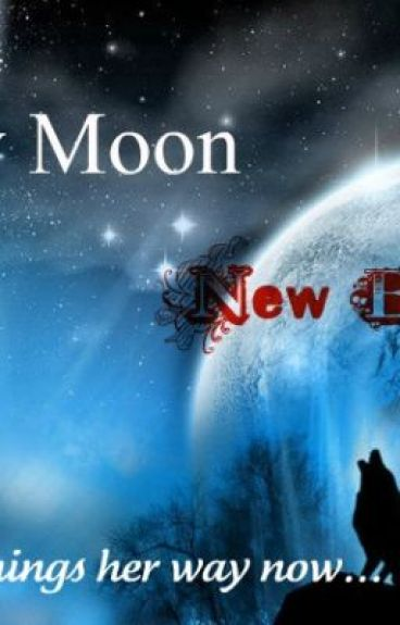 New Moon New Beginnings (On Hold Indefinitely) by angellover36