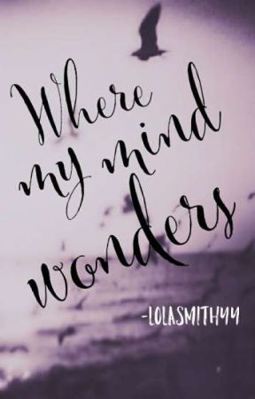 Where My Mind Wonders by LolaSmithyy