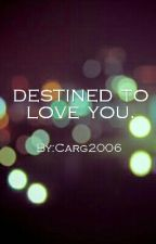 Destined To Love You by Carg2006