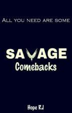 Savage Comebacks  by watchmyheartburnn