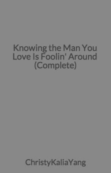 Knowing the Man You Love Is Foolin' Around (Complete)