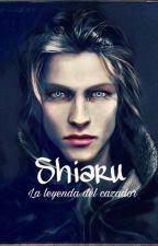 Shiaru, la leyenda del cazador. by Vampire-Lovers