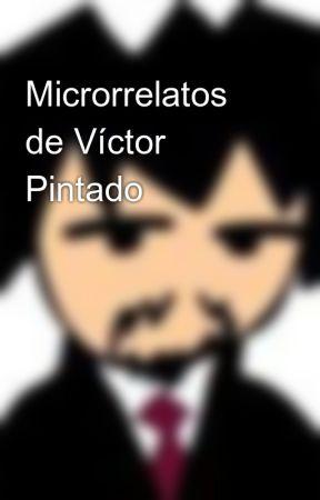 Microrrelatos de Víctor Pintado by Pintado