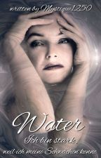 Water (Teil 1) #DreamAward2018 #WordsAward2018 #NobelAwards2018 #Wattys2018 by Mystique1250