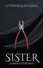 SISTER | A Cinderella Retelling by LEPalphreyman