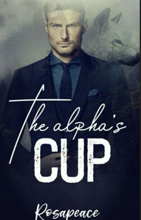 The Alpha's Cup by Rosapeace