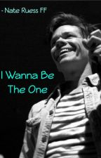 I Wanna Be The One (Nate Ruess Fanfiction) by thmmrs