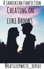 Cheating on Luke Brooks by eatsleepwrite_repeat
