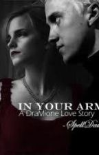 In your arms *Draco/Hermione**Dramione* by SpellDawn