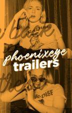 xPHOENIXEYEx Trailers by CibelleA