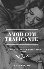 Amor com Traficante(Concluída) by Larss_AM