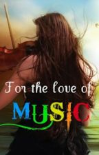 For the Love of Music by BeccaRibeiro