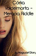 Córka Voldemorta - Meropa Riddle by HogwartStory