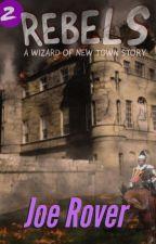 Rebels (Wizard of New Town, #2)   eBook Sample by JoeRover2