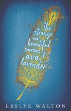 The Strange and Beautiful Sorrows of Ava Lavender by LeslyeWalton