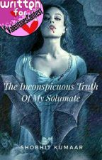 The Inconspicuous Truth Of My Soulmate | Valentines Contest 2018 by shobhitkumaar