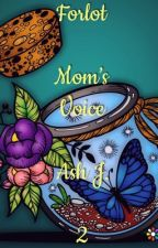 Forlot: Mom's Voice - Book Two {Completed} by Forlot_Forever
