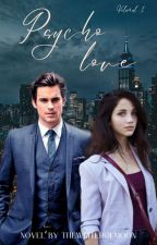 "Psycho Love // Volumul 1 din seria ''Psycho Love"" by AlexandraBSilivan99"