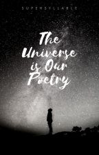 The Universe is Our Poetry by supersyllable