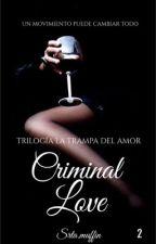 Criminal Love ||El amor como trampa II by XxLidia_GxX