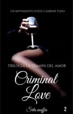 Criminal Love || Segundo libro de la trilogía La Trampa Del Amor  by srta_muffin