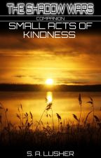 Small Acts of Kindness (A Shadow Wars Companion) by S_A_Lusher