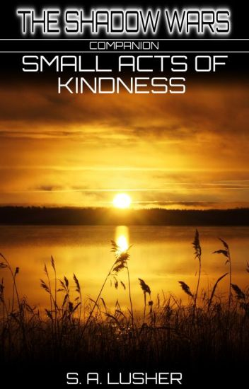 Small Acts of Kindness (A Shadow Wars Companion)