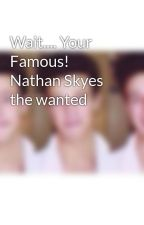 Wait.... Your Famous! Nathan Skyes  the wanted by SmilebigforJB