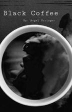 Black Coffee by angelstringer